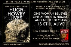 By the year 2174 Human Authors are obsolete.  Hugh Howey Lives by Daniel Arthur Smith #SF Launch Price 1.99 Novels are written by Artificial Intelligence.  One woman believes that one author, Hugh Howey, is real, and still alive.  Convinced she has found clues in his stories as to where he now resides, she and her girlfriend sail to an island, where she believes Hugh Howey lives.  #androids #geneticengineering #sciencefiction #cyberpunk