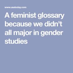 A feminist glossary because we didn't all major in gender studies
