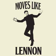 Moves like Lennon!