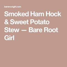 It's a ham-y and smok-y and Paleo-y sweet potato stew. Ham Hock Recipes, Stewed Potatoes, Smoked Ham, Sweet Potato, Paleo, Paleo Food