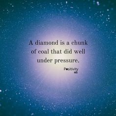 A diamond is a chunk of coal that did well under pressure. #positivitynote #positivity #inspiration
