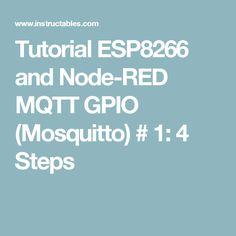 Tutorial ESP8266 and Node-RED MQTT GPIO (Mosquitto) # 1: 4 Steps