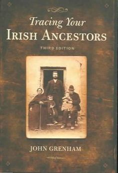 Tracing Your Irish Ancestors: The Complete Guide, John Grenham, 2006