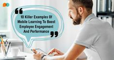 10 Killer #Examples Of #Mobile #Learning To Boost #Employee #Engagement And Performance