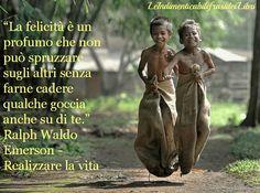 """""""La felicità è un profumo che non può spruzzare sugli altri senza farne cadere qualche goccia anche su di te."""" Ralph Waldo Emerson - Realizzare la vita"""