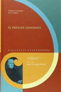 El príncipe constante / Pedro Calderón de la Barca ; edición crítica de Isabel Hernando Morata - [Pamplona] : Universidad de Navarra ; [Madrid] : Iberoamericana ; [Frankfurt am Main] : Vervuert, 2015