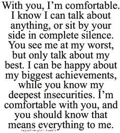 """""""I'm comfortable with you..&& that means everything to me""""..It's so good being with a man that accepts everything about you, flaws && all. Im a better person when I'm with him. <3"""