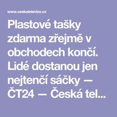 Plastové tašky zdarma zřejmě v obchodech končí. Lidé dostanou jen nejtenčí sáčky — ČT24 — Česká televize