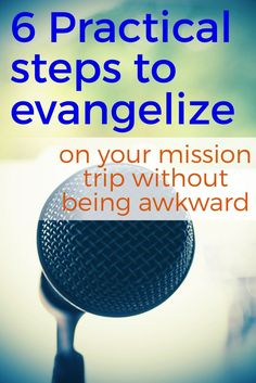 6 Practical steps to evangelize on your mission trip without being awkward