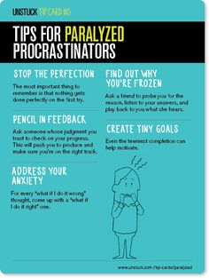 "Tips For Paralyzed Procrastinators ""Stop the perfectionism, Ask for feedback, Address your anxiety..."" - From Unstuck's ""Best of 2013 - 16 Tip Cards"" - What's getting in your way? http://www.pinterest.com/addfreesources/whats-getting-in-your-way-psychological-help/"