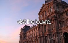 Bucket list ideas, been to Paris twice but haven't gone in the Louvre yet