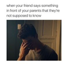 My freaking life my friends do that all the time and kids this is why u keep ur friends away from ur parents its a huge life lesson that everybody needs to know