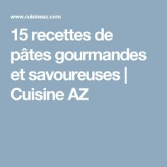 15 recettes de pâtes gourmandes et savoureuses | Cuisine AZ