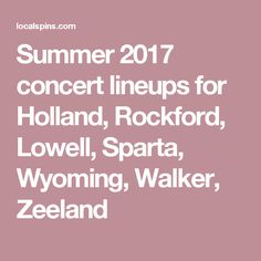 Summer 2017 concert lineups for Holland, Rockford, Lowell, Sparta, Wyoming, Walker, Zeeland