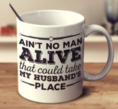Ain't No Man Alive That Could Take My Husband's Place – mug-empire My Honey, Love My Husband, Man Alive, My King, Take My, Love Of My Life, Things I Want, Mugs, Quotes