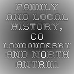Family and Local History, Co. Londonderry and North Antrim