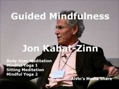 Guided Mindfulness by Jon Kabat-Zinn - YouTube Body Scan Meditation Mindful Yoga 1 Sitting Meditation Mindful Yoga 2