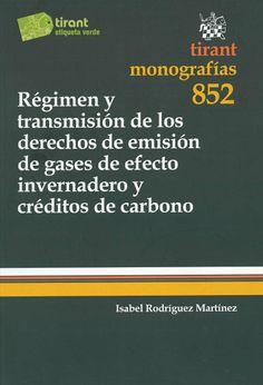 Régimen y transmisión de los derechos de emisión de gases de efecto invernadero y créditos de carbono / Isabel Rodríguez Martínez. - Valencia : Tirant lo Blanch, 2013
