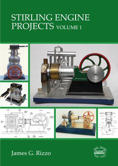 New (July book from Hot Air Engine guru James Rizzo: Mechanical Design, Mechanical Engineering, Miniature Steam Engine, Home Shop Machinist, Stirling Engine, Kinetic Energy, Metal Projects, Diy Solar, Alternative Energy