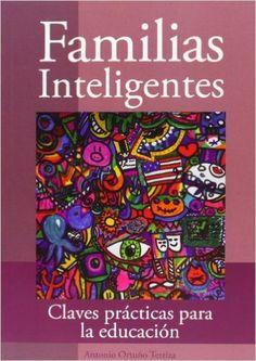 Familias inteligentes - claves practicas para la educacion: Amazon.es: Antonio Ortuño Terriza: Libros