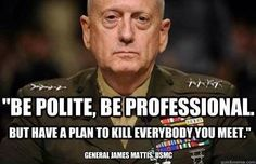 Be Polite.  Be Professional.  But have a plan to kill everyone you meet!
