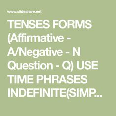 TENSES FORMS (Affirmative - A/Negative - N Question - Q) USE TIME PHRASES INDEFINITE(SIMPLE) PRESENT A: I work. He/she/it works. You/we/they work. N: I do not …