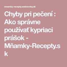 Chyby pri pečení : Ako správne používať kypriaci prášok - Mňamky-Recepty.sk Ale, Ales
