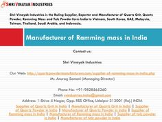 Manufacturer of Ramming mass in India http://quartzpowdermanufacturers.com/supplier-of-ramming-mass-in-india.php Shri Vinayak Industries - The acidic ramming mass produced by us ensures optimum quality and output and better architectural control.