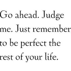 Judge me! Judge me! Judge me! Life Quotes Love, Great Quotes, Quotes To Live By, Me Quotes, Funny Quotes, Inspirational Quotes, Quote Life, Truth Quotes, Hypocrite Quotes