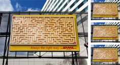 DHL: Maze advertisement in The Netherlands;  In this gigantic three-dimensional billboard measuring 7 x 5 metres (23 x 16 feet), located directly in front of Schiphol Airport's main entrance, a small ball rolls from point A to B via the shortest route. At the end of its journey, the ball is transported via an invisible conveyor belt within the billboard back to the top to begin the same journey again, along the same route. Again and again; always the right way.    - photo by Arno Bosma