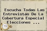 http://tecnoautos.com/wp-content/uploads/imagenes/tendencias/thumbs/escucha-todas-las-entrevistas-de-la-cobertura-especial-elecciones.jpg Votaciones 2015. Escucha todas las entrevistas de la cobertura especial Elecciones ..., Enlaces, Imágenes, Videos y Tweets - http://tecnoautos.com/actualidad/votaciones-2015-escucha-todas-las-entrevistas-de-la-cobertura-especial-elecciones/