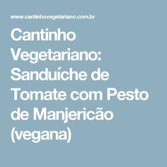 Cantinho Vegetariano: Sanduíche de Tomate com Pesto de Manjericão (vegana)