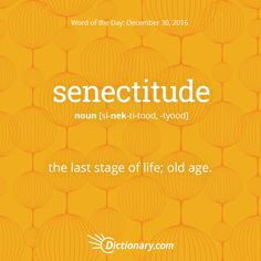 Dictionary.com's Word of the Day - senectitude - the last stage of life.