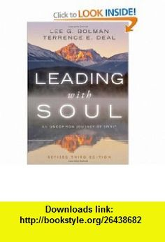 Leading with Soul An Uncommon Journey of Spirit (J-B US non-Franchise Leadership) (9780470619001) Lee G. Bolman, Terrence E. Deal , ISBN-10: 0470619007  , ISBN-13: 978-0470619001 ,  , tutorials , pdf , ebook , torrent , downloads , rapidshare , filesonic , hotfile , megaupload , fileserve