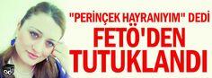 """""""Perinçek hayranıyım"""" dedi FETÖ'den tutuklandı"""