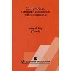 Entre todos : compartir la educación para la ciudadanía / Josep M. Puig (coord.) ; Rafael Bisquerra. Ver en el catálogo: http://cisne.sim.ucm.es/record=b3360362~S6*spi