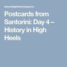 Postcards from Santorini: Day 4 – History in High Heels