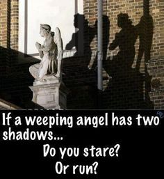 Weeping angel with two shadows? Pee your pants, THEN run.