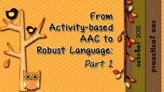 From Activity-based AAC to Robust Language: Part 1Pinned by SOS Inc. Resources. Follow all our boards at pinterest.com/sostherapy for therapy resources.