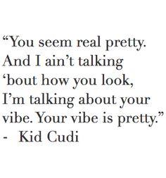 - your vibe is pretty - (Kid Cudi) Kid Cudi Lyrics, Kid Cudi Quotes, Music Lyrics, Rap Quotes, Drake Lyrics, Lyric Quotes, The Words, Pretty Kids, Words Worth