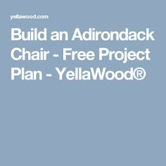 Build an Adirondack Chair - Free Project Plan - YellaWood®