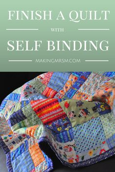 Finish An Easy Self Binding Quilt How to make a quilt with self binding tutorial Quilting For Beginners, Sewing Projects For Beginners, Quilting Tips, Quilting Tutorials, Hand Quilting, Quilting Projects, Sewing Tutorials, Beginner Quilting, Quilting Board