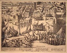 "Eighty Years' War (Dutch War of Independence, 1568–1648) - ""Beleg van Haarlem,"" a Dutch propaganda engraving of 1573, shows mass hangings and beheadings, and cartloads of bodies flung in the river. By Frans Hogenberg (1540–1590)"