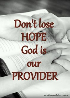 Money problems?  Don't lose HOPE...God is our provider!
