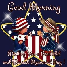 Blessed Beautiful Memorial Day memorial day memorial day quotes good morning memorial day memorial day sayings Happy Memorial Day Quotes, Memorial Day Pictures, Labor Day Quotes, Good Morning Greetings, Good Morning Good Night, Good Morning Wishes, Morning Messages, Patriotic Pictures, Holiday Pictures