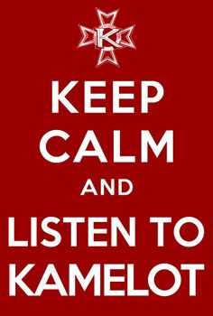 Keep Calm And Listen To #Kamelot