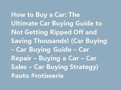 How to Buy a Car: The Ultimate Car Buying Guide to Not Getting Ripped Off and Saving Thousands! (Car Buying – Car Buying Guide – Car Repair – Buying a Car – Car Sales – Car Buying Strategy) #auto #rotisserie http://auto.remmont.com/how-to-buy-a-car-the-ultimate-car-buying-guide-to-not-getting-ripped-off-and-saving-thousands-car-buying-car-buying-guide-car-repair-buying-a-car-car-sales-car-buying-strategy-auto-rot/  #buying a car # Description How to Buy a Car The Ultimate Car Buying Guide to…
