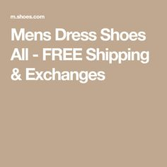 Mens Dress Shoes All - FREE Shipping & Exchanges