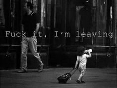 ...I'm leaving!