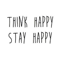 Think happy stay happy